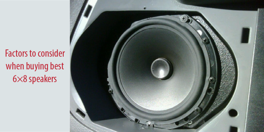Factors to consider when buying best 6x8 speakers